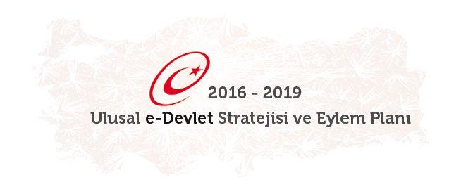 2016-2019 Ulusal e-Devlet Stratejisi ve Eylem Planı Yayımlanmıştır.