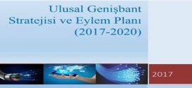 2017-2020 Ulusal Genişbant Stratejisi ve Eylem Planı Yayımlanmıştır.